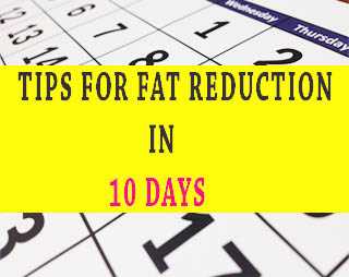 Tips for Fat Reduction in 10 Days